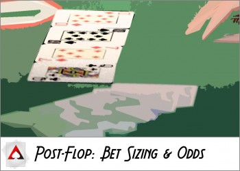 New Player Guide: Post-Flop Basics I: Bet Sizing & Odds