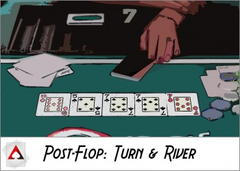 New Player Guide: Post-Flop Basics III: Turn & River Play